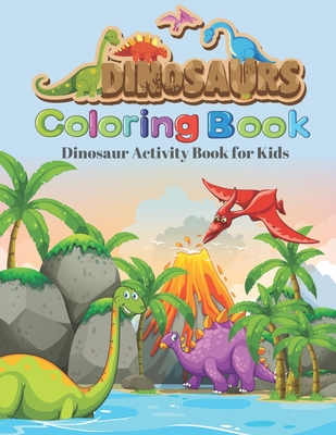 Dinosaurs Coloring Book Dinosaurs Activity Book For Kids Fantastic Jumbo Dinosaur Coloring Book For Boys Girls