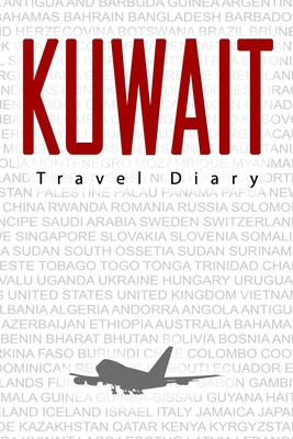 Kuwait Travel Diary: Travel and vacation diary for Kuwait. A logbook with important pre-made pages and many free sites for your travel memories. For a present, notebook or as a parting gift
