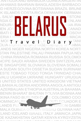 Belarus Travel Diary: Travel and vacation diary for Belarus. A logbook with important pre-made pages and many free sites for your travel memories. For a present, notebook or as a parting gift
