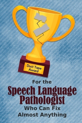 For the Speech Language Pathologist Who Can Fix Almost Anything Duct Tape Award: Employee Appreciation Journal and Gift Idea