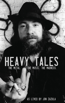 Heavy Tales: The Metal. The Music. The Madness. As lived by Jon Zazula