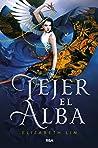 Tejer el alba by Elizabeth Lim