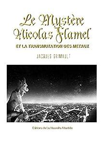 Le Mystère Nicolas Flamel et la transmutation des métaux, Jacques Grimault (Alchimie t. 21)