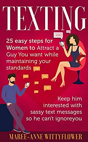Texting 25 Easy Steps For Women To Attract A Guy You Want While Maintaining Your Standards Keep Him Interested With Sassy Text Messages So He Can T Ignore Texting Relationship Flirting Dating