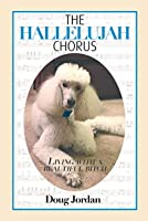 The Hallelujah Chorus: Living With A Beautiful Bitch (Life With Standard Poodles Book 2)