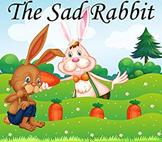 The Sad Rabbit: kids book: bedtime story : Bedtime Stories for Kids : Short Bedtime Stories For Children Ages 3-7