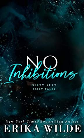 No Inhibitions (Dirty Sexy Fairy Tales Book 3)