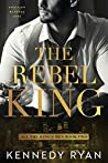 The Rebel King (All the King's Men Duet, #2)