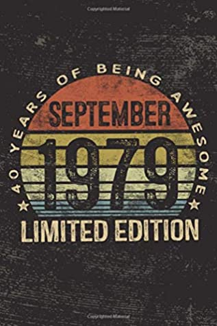 September 1979 Limited Edition 40 Years of Being Awesome: 40th Birthday Gifts Blank Lined Notebook Forty 40 Yrs Old Bday Present Men Women Turning 40 Born In 1979 Fortieth B-Day Journal for Him Her
