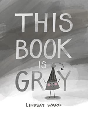 [BOOKS] ✫ This Book Is Gray  By Lindsay Ward – Addwebsites.info