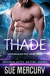 Thade (Vaxxlian Alien Mail Order Brides #3; Intergalactic Dating Agency #80)