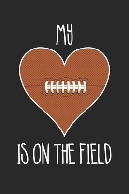 Football My Heart Is On The Field Football Training Journal Mom Football Notebook Gift For Football Player Unruled Blank Journey Diary 110 Blank Pages 6x9 By Not A Book