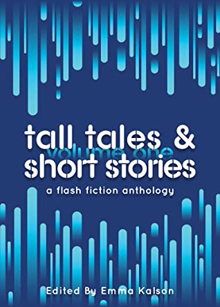 Tall Tales & Short Stories: A Flash Fiction Anthology Volume 1