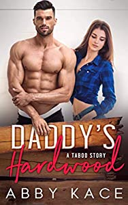 Daddy's Hardwood: A Taboo Story (Alpha in Charge Book 1)