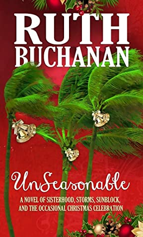 Unseasonable: A Novel of Sisterhood, Storms, Sunblock, and the Occasional Christmas Celebration (Collapsible, #4)
