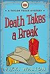 Death Takes A Break: A Taylor Texas Mystery