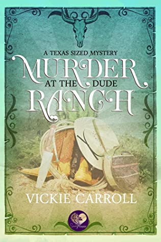 Murder at the Dude Ranch by Vickie Carroll