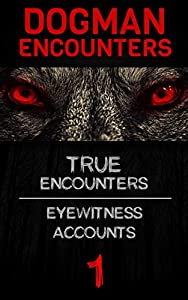 DOGMAN ENCOUNTERS SERIES: True Eye Witness Accounts #01