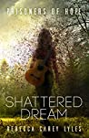 Shattered Dream (Prisoners of Hope, #1)