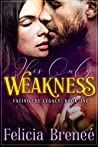 His Only Weakness (Facing the Legacy Book 1)