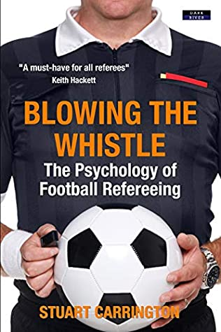 Blowing The Whistle: The Psychology of Football Refereeing