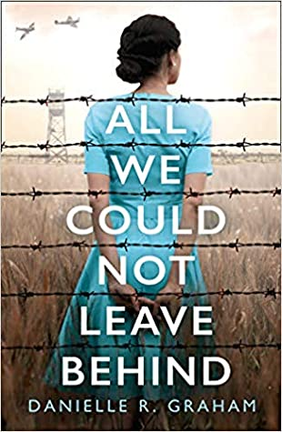 All We Could Not Leave Behind by Danielle R. Graham