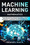 Machine Learning Mathematics by Samuel Hack