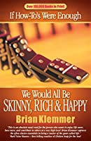 If How-To's Were Enough We Would All Be Skinny, Rich & Happy