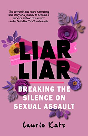 Liar Liar: Breaking the Silence on Sexual Assault
