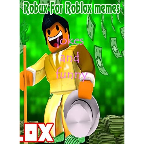The Amazing Robux For Roblox Memes Funny Hilarious Memes Book