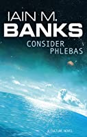 Consider Phlebas: A Culture Novel (Culture, #1)