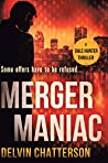MERGER MANIAC by Delvin R. Chatterson