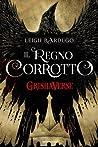 Il regno corrotto. GrishaVerse by Leigh Bardugo