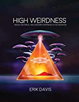 High Weirdness: Drugs, Esoterica, and Visionary Experience in the Seventies (The MIT Press)