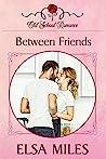 Between Friends (Old School Romance #1)