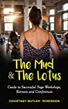 The Mud & The Lotus Guide to Successful Yoga Workshops, Retreats and Conferences