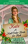 Kate: A Mail Order Bride for Rick (Christmas at the Edenwood Hotel Book 1)