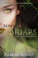 Crown of Briars: A Wicked Faerie Tale Romance (Faerie Lords Book 2)