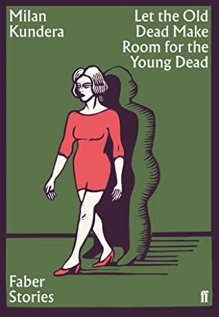 Let the Old Dead Make Room for the Young Dead by Milan Kundera