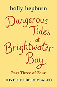 Dangerous Tides at Brightwater Bay: Part three in the sparkling new series by Holly Hepburn!