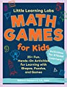 Little Learning Labs: Math Games for Kids, abridged edition:25+ Fun, Hands-On Activities for Learning with Shapes, Puzzles, and Games