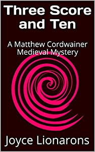 Three Score and Ten: A Matthew Cordwainer Medieval Mystery (Matthew Cordwainer Medieval Mysteries Book 9)