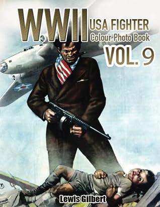 WWII USA Fighter in Colour Photo Book VOL.9: WWII Encyclopedia, World War Nazi, World War 2 Books, Photography History, World War II History, World ... (World War Newspaper Photo Book) (Volume 9)