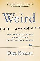 Weird: The Power of Being an Outsider in an Insider World