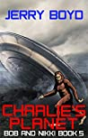 Charlie's Planet (Bob and Nikki Book 5)