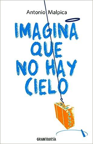 Imagina que no hay cielo by Antonio Malpica