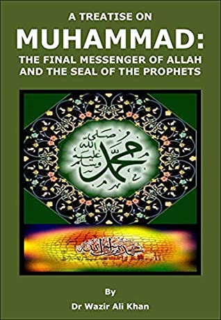 A TREATISE ON MUHAMMAD: THE FINAL MESSENGER OF ALLAH AND THE SEAL OF THE PROPHETS