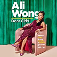 Dear Girls: Intimate Tales, Untold Secrets, and Advice for Living Your Best Life