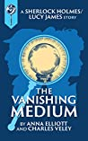 The Vanishing Medium: A Sherlock and Lucy Short Story (Sherlock Holmes and Lucy James Mystery #7.6)