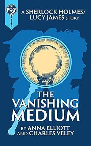 The Vanishing Medium: A Sherlock and Lucy Short Story